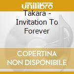 INVITATION TO FOREVER                     cd musicale di TAKARA