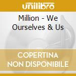 WE OURSELVES & US                         cd musicale di MILLION