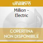ELECTRIC                                  cd musicale di MILLION