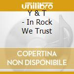 IN ROCK WE TRUST                          cd musicale di Y & T