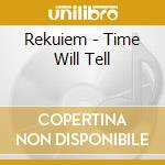 TIME WILL TELL cd musicale di REKUIEM