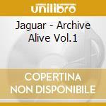 ARCHIVE ALIVE VOL.1 cd musicale di JAGUAR