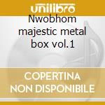 Nwobhom majestic metal box vol.1 cd musicale
