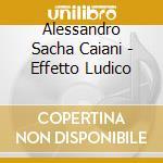 EFFETTO LUDICO                            cd musicale di CAI ALESSANDRO SACHA