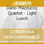 LIGHT LUNCH                               cd musicale di DARIO MAZZUCCO QUART