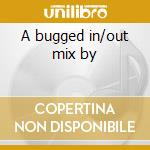 A bugged in/out mix by cd musicale di Erol Alkan