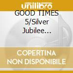 GOOD TIMES 5/Silver Jubilee Ed./2CD cd musicale di ARTISTI VARI by Joey & Norman Jay
