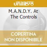 Various - M.A.N.D.Y. At The Controls cd musicale di M.A.N.D.Y.