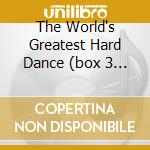 THE WORLD'S GREATEST HARD DANCE (BOX 3 CD) cd musicale di ARTISTI VARI