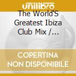 THE WORLD'S GREATEST IBIZA CLUB MIX  (BOX 3 CD) cd musicale di ARTISTI VARI