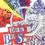 DON'T BE SCARED                           cd musicale di IT'S A BUFFALO