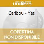 YETI cd musicale di CARIBOU (FORMERLY MA