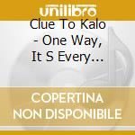 ONE WAY, IT S EVERY WAY cd musicale di CLUE TO KALO