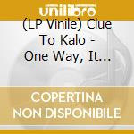 (LP VINILE) One way, it s every way lp vinile di CLUE TO KALO