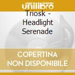 HEADLIGHT SERENADE cd musicale di TRIOSK