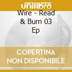 READ & BURN 03 EP cd musicale di WIRE