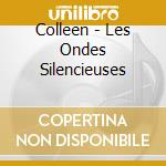 LES ONDES SILENCIEUSES                    cd musicale di COLLEEN