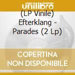 (LP VINILE) PARADES lp vinile di EFTERKLANG