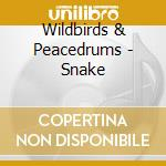 SNAKE cd musicale di WILDBIRDS & PEACEDRUMS