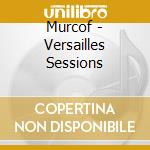 VERSAILLES SESSIONS cd musicale di MURCOF