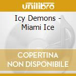 MIAMI ICE                                 cd musicale di Demons Icy