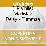 (LP VINILE) Tummaa lp vinile di Vladislav Delay
