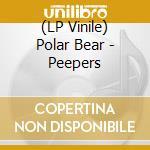 (LP VINILE) Peepers lp vinile di Bear Polar