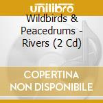 RIVERS                                    cd musicale di WILDBIRDS & PRACEDRUMS
