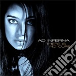 Ad Inferna - There Is No Cure cd musicale di Inferna Ad