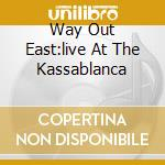 WAY OUT EAST:LIVE AT THE KASSABLANCA cd musicale di Dave & rock Hillard