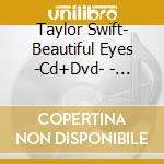 Beatiful eyes+dvd cd musicale di Swift Taylor