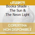 CD - BOOKA SHADE          - THE SUN & THE NEONLIGHT cd musicale di Shade Booka