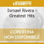 Greatest hits cd musicale di Ismael Rivera