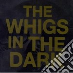 In the dark cd musicale di The Whigs