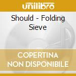 Folding sieve cd musicale di Should
