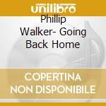 GOING BACK HOME cd musicale di PHILLIP WALKER