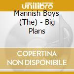 BIG PLANS cd musicale di The mannish boys