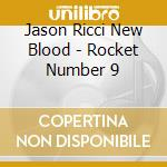 ROCKET NUMBER 9                           cd musicale di New blo Ricci jason