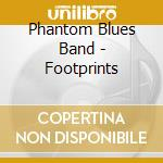 Phantom Blues Band - Footprints cd musicale di PHANTOM BLUES BAND