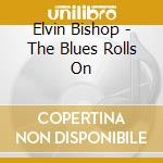 THE BLUES ROLLS ON cd musicale di Elvin Bishop