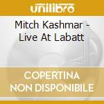 LIVE AT LABATT cd musicale di Mitch Kashmar