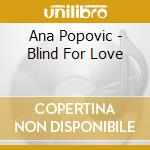 BLIND FOR LOVE                            cd musicale di Ana Popovic