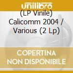 (LP VINILE) Calicomm 2004 lp vinile