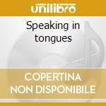 Speaking in tongues cd musicale