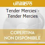 Tender mercies cd musicale di Mercies Tender