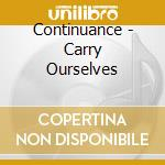 CARRY OURSELVES                           cd musicale di CONTINUANCE