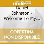 WELCOME TO MY WORLD                       cd musicale di Daniel Johnson