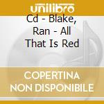 CD - BLAKE, RAN - ALL THAT IS RED cd musicale di Ran Blake