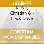 CD - KIEFER, CHRISTIAN & - BLACK DOVE cd musicale di Christian & Kiefer