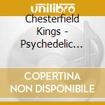 Chesterfield Kings - Psychedelic Sunrise cd musicale di CHESTERFIELDS KINGS